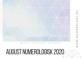 Numerologisk tema i august måned 2020 - Numerolog Millicentt Rosamunde