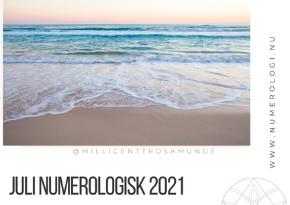 Numerologisk energi juli måned 2021 - klassisk numerolog Millicentt Rosamunde